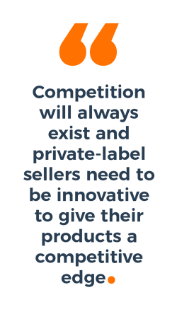 """Quote, """"Competition will always exist and private-label sellers need to be innovative to give their products a competitive edge."""""""