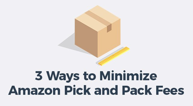 "Box and ruler with text, ""3 ways to minimize Amazon pick and pack fees"""