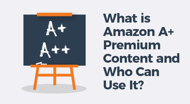 """Chalkboard with """"A+"""" and """"A++"""" beside larger text, """"What is Amazon A+ Premium Content and who can use it?"""""""
