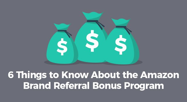 """Money bags with text, """"6 things to know about the Amazon Brand Referral Bonus Program"""""""