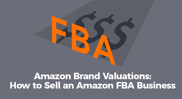 """FBA with a dollar signs shadow effect and text, """"Amazon brand valuations: how to sell an Amazon FBA business"""""""