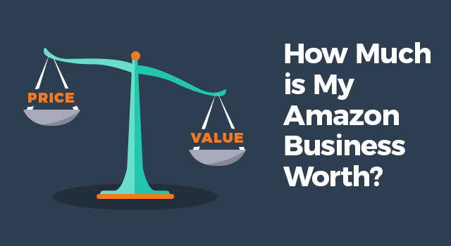 """Scale weighing price against value with text, """"How much is my Amazon business worth?"""""""
