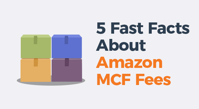 """Multicolored boxes with text, """"5 fast facts about Amazon MCF fees"""""""