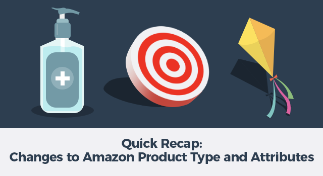 """Illustrations of hand sanitizer, dartboard, and kite with text """"Quick Recap: Changes to Amazon product type and attributes"""""""