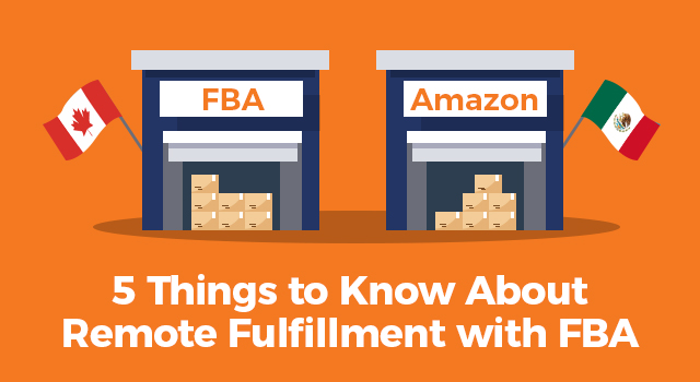 """Illustrations of Amazon FBA warehouses with Canadian and Mexican flags with text, """"5 things to know about remote fulfillment with FBA"""""""