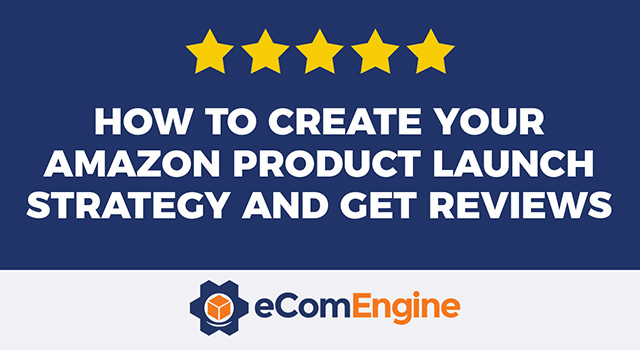 "Illustration of five stars and eComEngine logo with text, ""How to Create Your Amazon Product Launch Strategy and Get Reviews"""