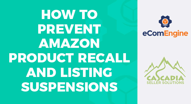 "eComEngine logo and Cascadia seller solutions logo with text, ""How to Prevent Amazon Product Recall and Listing Suspensions"""