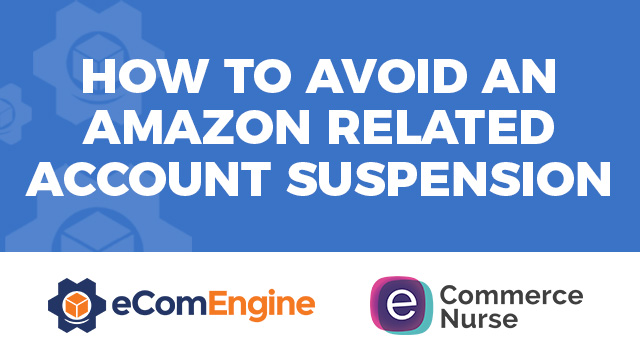 "eComEngine logo and eCommerce Nurse logo with text, ""How to Avoid an Amazon Related Account Suspension"""