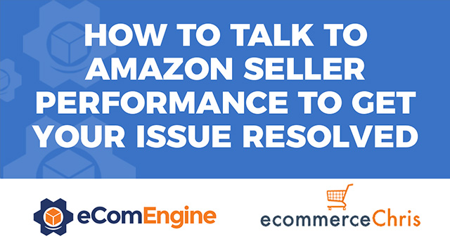 "eComEngine logo and ecommerceChris logo with text, ""How to talk to Amazon Seller Performance to Get Your Issue Resolved"""