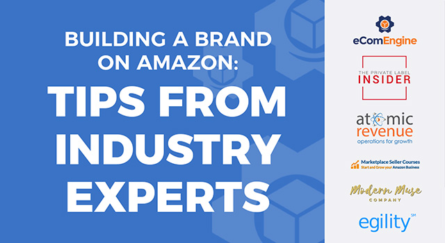 "eComEngine logo, The Private Label Insider logo, Atomic Revenue, Marketplace Seller Courses logo, Modern Muse logo and Egility logo with text, ""Building a Brand on Amazon: Tips From Industry Experts"""