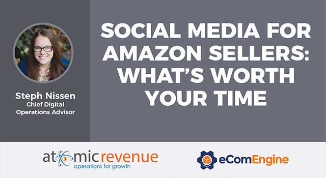 "eComEngine logo and Atomic Revenue logo with text, ""Social Media for Amazon Sellers: What's Worth Your Time"""